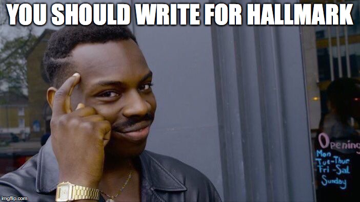 Roll Safe Think About It Meme | YOU SHOULD WRITE FOR HALLMARK | image tagged in memes,roll safe think about it | made w/ Imgflip meme maker
