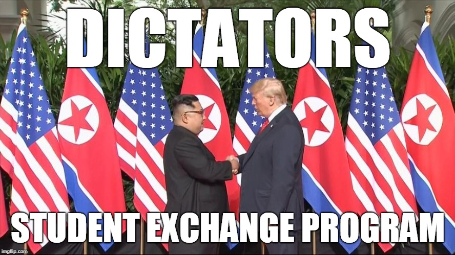 Dictators Student Exchange Program | DICTATORS STUDENT EXCHANGE PROGRAM | image tagged in kim jong un,trump,nuclear weapons,nuclear war | made w/ Imgflip meme maker