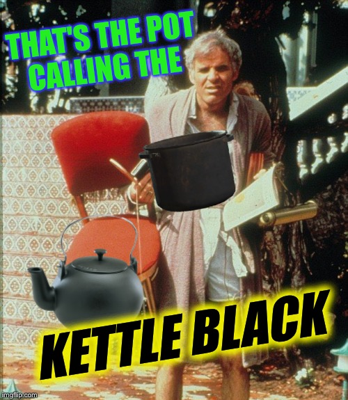 THAT'S THE POT CALLING THE KETTLE BLACK | made w/ Imgflip meme maker