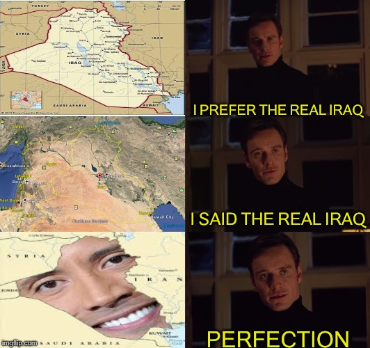 perfection | I SAID THE REAL IRAQ I PREFER THE REAL IRAQ PERFECTION | image tagged in perfection | made w/ Imgflip meme maker