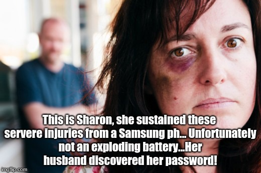 dumb joke with gender role swap | This is Sharon, she sustained these servere injuries from a Samsung ph... Unfortunately not an exploding battery...Her husband discovered he | image tagged in meh | made w/ Imgflip meme maker