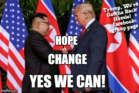 Donald Trump Meeting Kim Jung Un in Singapore, Hope, Change, Yes We Can! | image tagged in north korea,trump,kim jong un,handshake,meeting,yes we can | made w/ Imgflip meme maker