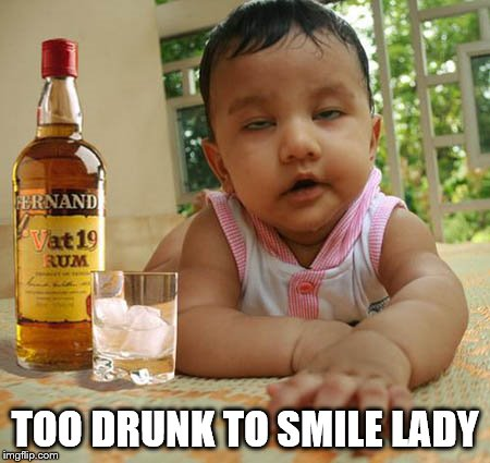 memes,drunk baby | TOO DRUNK TO SMILE LADY | image tagged in memes,drunk baby | made w/ Imgflip meme maker