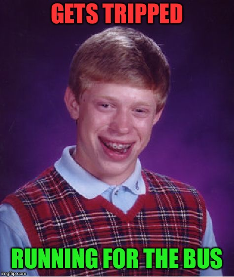 Bad Luck Brian Meme | GETS TRIPPED RUNNING FOR THE BUS | image tagged in memes,bad luck brian | made w/ Imgflip meme maker