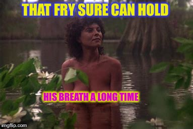 THAT FRY SURE CAN HOLD HIS BREATH A LONG TIME | made w/ Imgflip meme maker