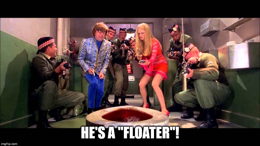 "HE'S A ""FLOATER""! 