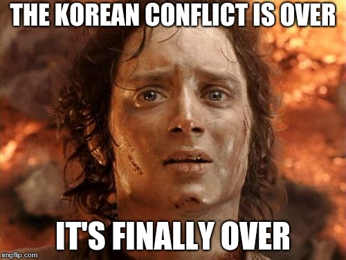 Whether democrat or republican, we can all agree that this is great. | THE KOREAN CONFLICT IS OVER IT'S FINALLY OVER | image tagged in memes,its finally over | made w/ Imgflip meme maker