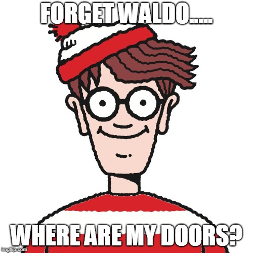Where's Waldo | FORGET WALDO..... WHERE ARE MY DOORS? | image tagged in where's waldo | made w/ Imgflip meme maker