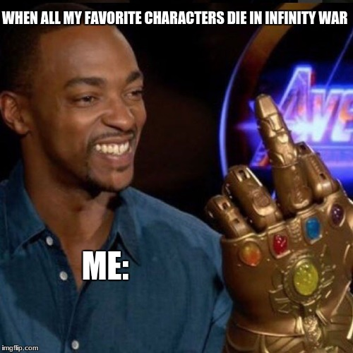 R.I.P. , Everyone | WHEN ALL MY FAVORITE CHARACTERS DIE IN INFINITY WAR ME: | image tagged in memes,middle finger,funny,infinity war | made w/ Imgflip meme maker