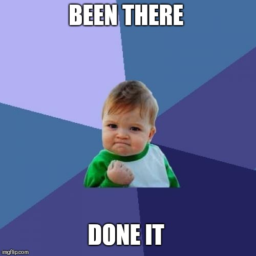 Success Kid Meme | BEEN THERE DONE IT | image tagged in memes,success kid | made w/ Imgflip meme maker