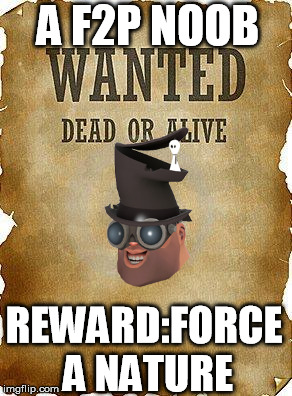 wanted dead or alive | A F2P NOOB REWARD:FORCE A NATURE | image tagged in wanted dead or alive | made w/ Imgflip meme maker