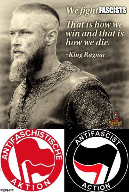 FASCISTS | image tagged in ragnar,antifa,fight,manly | made w/ Imgflip meme maker