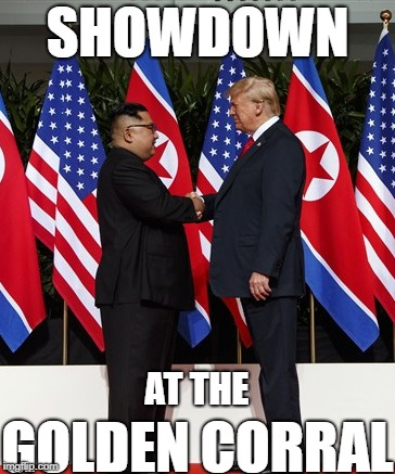 Showdown | SHOWDOWN GOLDEN CORRAL AT THE | image tagged in trump,maga,dotard,2018 | made w/ Imgflip meme maker