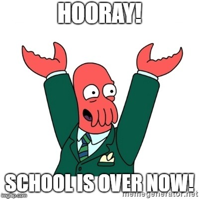 Zoidberg Hooray | HOORAY! SCHOOL IS OVER NOW! | image tagged in zoidberg hooray,i hate school | made w/ Imgflip meme maker