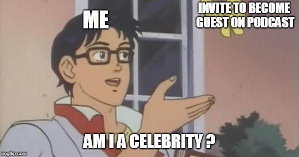 is this a pigeon | INVITE TO BECOME GUEST ON PODCAST AM I A CELEBRITY ? ME | image tagged in is this a pigeon | made w/ Imgflip meme maker