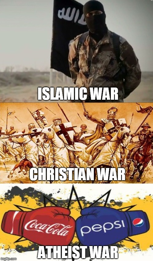 I'd rather take some water | ISLAMIC WAR CHRISTIAN WAR ATHEIST WAR | image tagged in memes,war,atheism | made w/ Imgflip meme maker