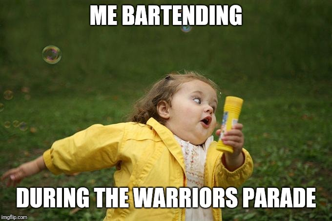 Hurry up | ME BARTENDING DURING THE WARRIORS PARADE | image tagged in hurry up | made w/ Imgflip meme maker