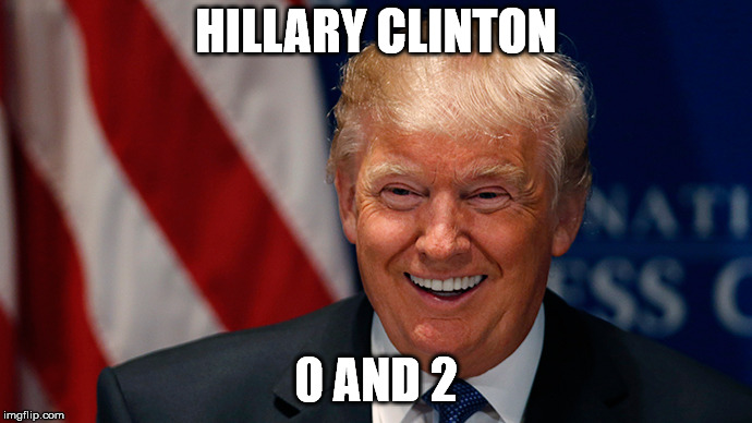 Donald Trump Laughing | HILLARY CLINTON 0 AND 2 | image tagged in donald trump laughing | made w/ Imgflip meme maker