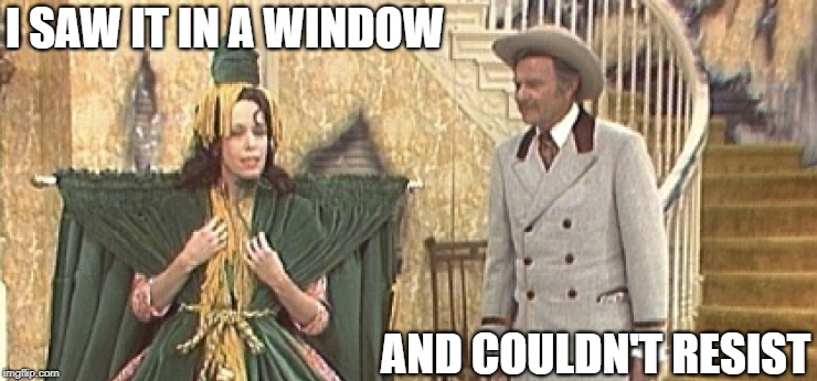Good Comedy Never Goes Out of Style | I SAW IT IN A WINDOW AND COULDN'T RESIST | image tagged in memes | made w/ Imgflip meme maker