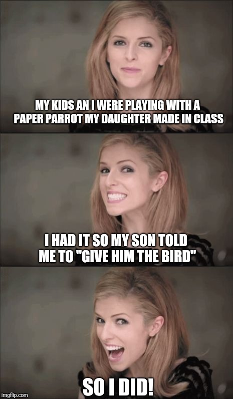 "I'm a bad mom | MY KIDS AN I WERE PLAYING WITH A PAPER PARROT MY DAUGHTER MADE IN CLASS SO I DID! I HAD IT SO MY SON TOLD ME TO ""GIVE HIM THE BIRD"" 