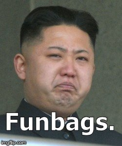 Kim Jong Unhappy | Funbags. | image tagged in kim jong unhappy | made w/ Imgflip meme maker