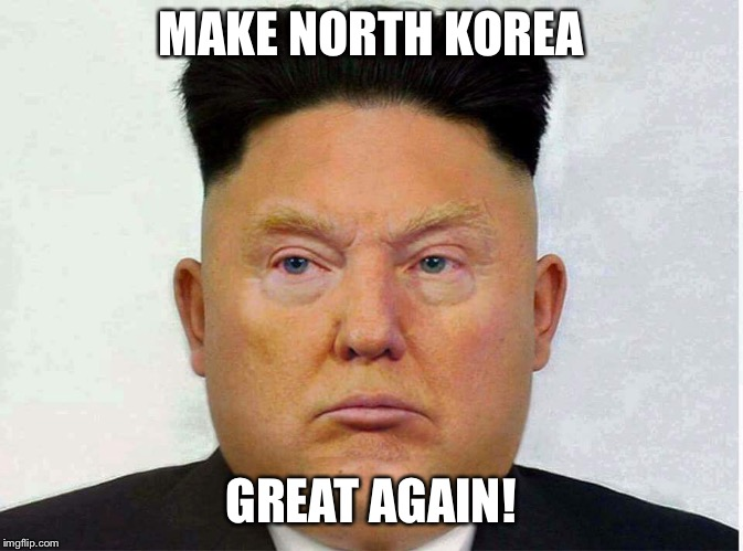 Make North Korea Great Again | MAKE NORTH KOREA GREAT AGAIN! | image tagged in donald trump,realdonaldtrump,make america great again,make north korea great again,maga,kim jong don | made w/ Imgflip meme maker