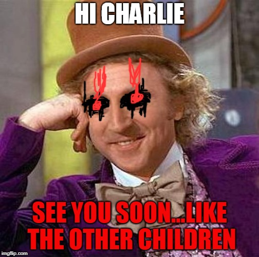 Creepy Condescending Wonka Meme | HI CHARLIE SEE YOU SOON...LIKE THE OTHER CHILDREN | image tagged in memes,creepy condescending wonka | made w/ Imgflip meme maker