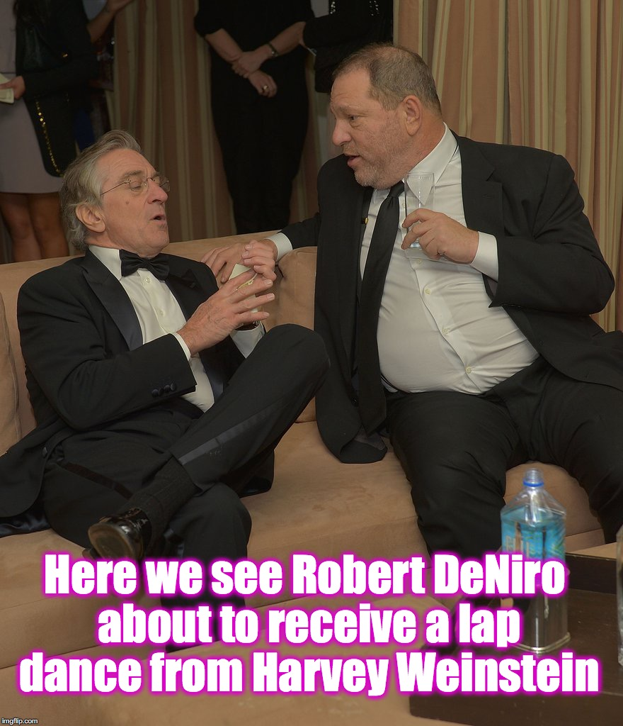 Here we see Robert DeNiro about to receive a lap dance from Harvey Weinstein | image tagged in robert deniro,harvey weinstein | made w/ Imgflip meme maker