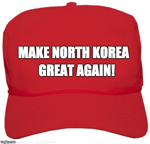MAKE NORTH KOREA GREAT AGAIN! | image tagged in blank red maga hat | made w/ Imgflip meme maker