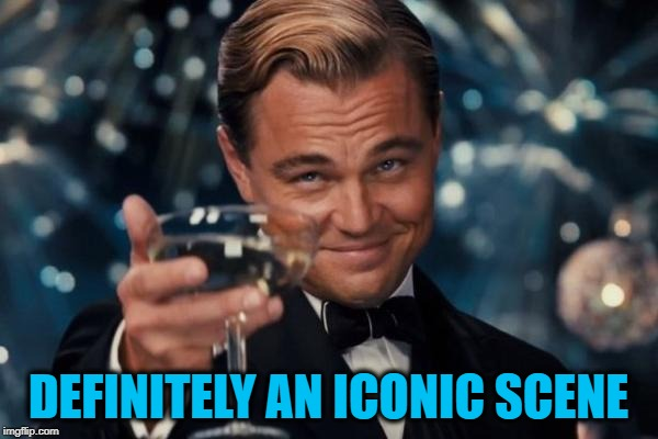 Leonardo Dicaprio Cheers Meme | DEFINITELY AN ICONIC SCENE | image tagged in memes,leonardo dicaprio cheers | made w/ Imgflip meme maker