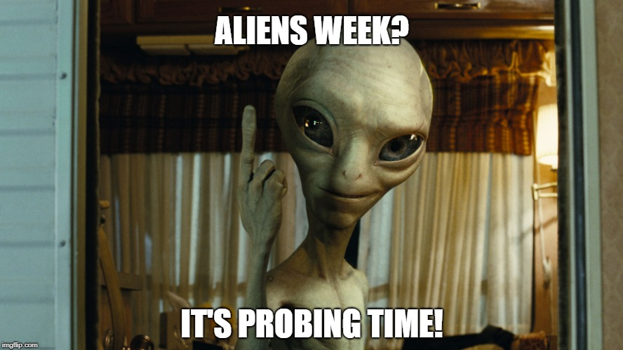 Aliens week, an Aliens and clinkster event 6/12 - 6/19. It's probing time! | ALIENS WEEK? IT'S PROBING TIME! | image tagged in paul the alien,alien,aliens,paul,paul alien,probing time | made w/ Imgflip meme maker