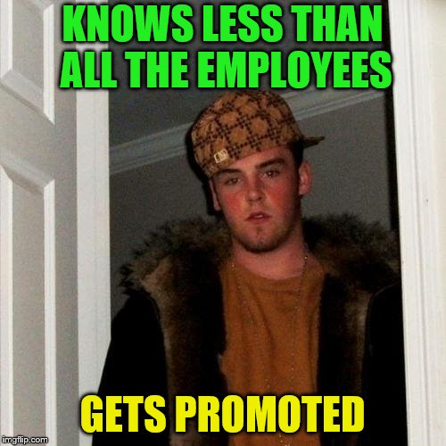 KNOWS LESS THAN ALL THE EMPLOYEES GETS PROMOTED | made w/ Imgflip meme maker