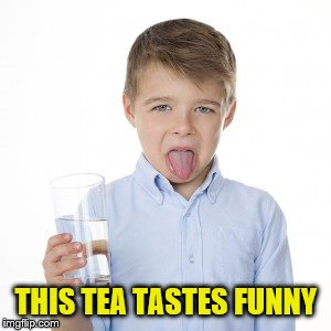 THIS TEA TASTES FUNNY | made w/ Imgflip meme maker
