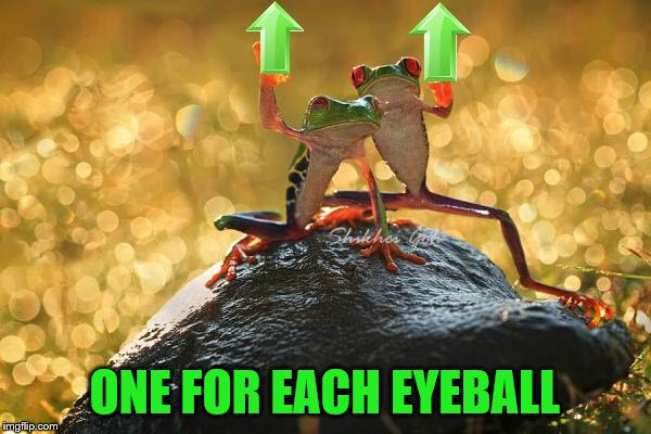 ONE FOR EACH EYEBALL | made w/ Imgflip meme maker