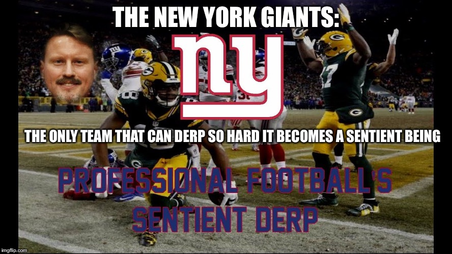 Props to urinatingtree for not only covering the subject on YouTube, but for this thumbnail. | THE NEW YORK GIANTS: THE ONLY TEAM THAT CAN DERP SO HARD IT BECOMES A SENTIENT BEING | image tagged in new york giants,derp,urinatingtree,football | made w/ Imgflip meme maker
