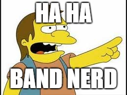 HA HA BAND NERD | made w/ Imgflip meme maker