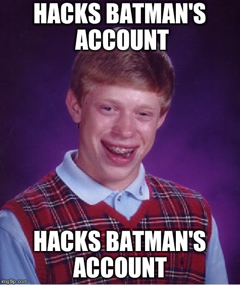 Bad Luck Brian Meme | HACKS BATMAN'S ACCOUNT HACKS BATMAN'S ACCOUNT | image tagged in memes,bad luck brian | made w/ Imgflip meme maker