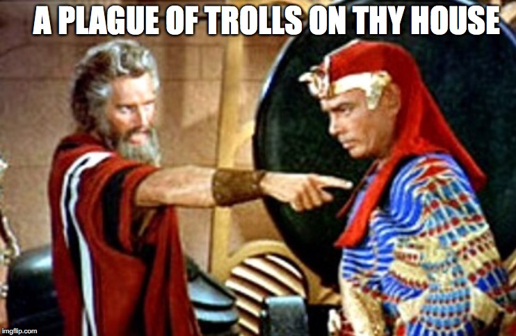 A PLAGUE OF TROLLS ON THY HOUSE | made w/ Imgflip meme maker
