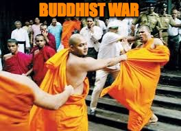 BUDDHIST WAR | made w/ Imgflip meme maker