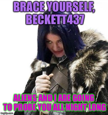 Aliens week, an Aliens and clinkster event. 6/12 - 6/19 | BRACE YOURSELF, BECKETT437 ALIENS AND I ARE GOING TO PROBE YOU ALL NIGHT LONG | image tagged in mima says brace yourselves,memes,aliens week | made w/ Imgflip meme maker