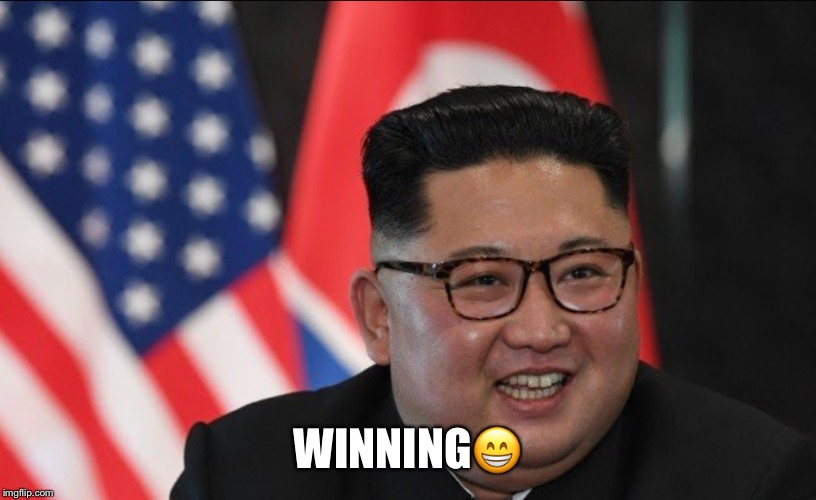 Winning  | WINNING | image tagged in winning,kim jong un,north korea,donald trump,trump administration | made w/ Imgflip meme maker