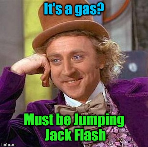 Creepy Condescending Wonka Meme | It's a gas? Must be Jumping Jack Flash | image tagged in memes,creepy condescending wonka | made w/ Imgflip meme maker