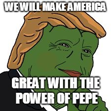 Pepe Trump | WE WILL MAKE AMERICA GREAT WITH THE POWER OF PEPE | image tagged in pepe trump | made w/ Imgflip meme maker