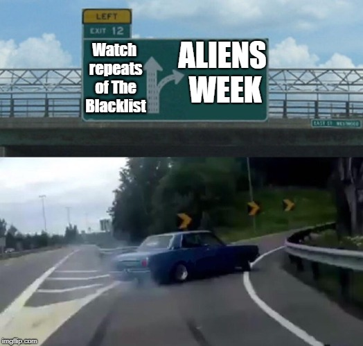 Aliens week [Aliens and clinkster event] June 12-19 | ALIENS WEEK Watch repeats of The Blacklist | image tagged in memes,left exit 12 off ramp | made w/ Imgflip meme maker