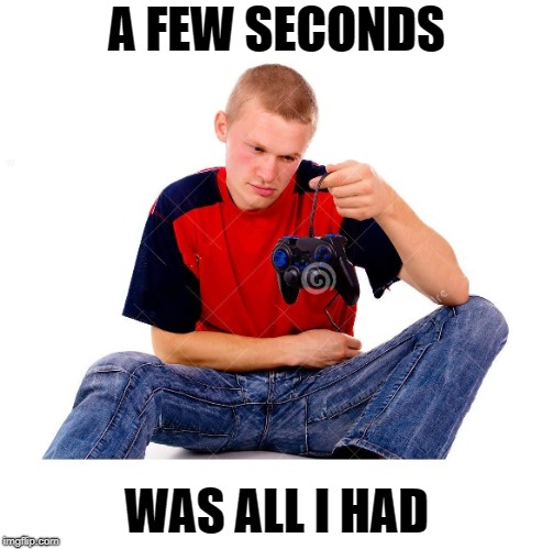A FEW SECONDS WAS ALL I HAD | made w/ Imgflip meme maker