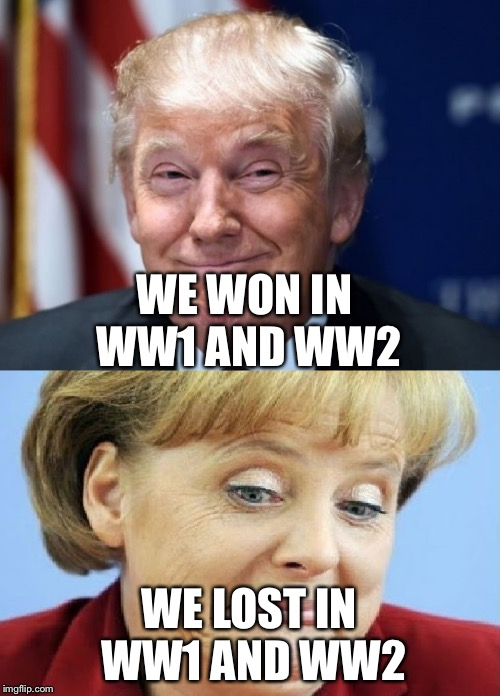 WE WON IN WW1 AND WW2 WE LOST IN WW1 AND WW2 | image tagged in america vs germany | made w/ Imgflip meme maker