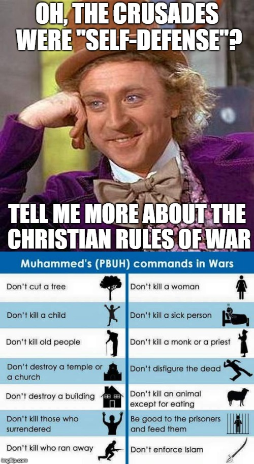 "OH, THE CRUSADES WERE ""SELF-DEFENSE""? TELL ME MORE ABOUT THE CHRISTIAN RULES OF WAR 