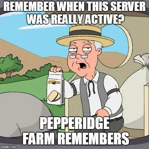 When my friend made a Discord server for everyone in our friend group, but only him and I are active now. | REMEMBER WHEN THIS SERVER WAS REALLY ACTIVE? PEPPERIDGE FARM REMEMBERS | image tagged in memes,pepperidge farm remembers,discord,server,discord server,friends | made w/ Imgflip meme maker