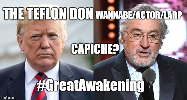 @POTUS @realDonaldTrump #TheTeflonDon #TonyAwards #RobertDeZero #Wannabe #HollywoodActor #LARP #Capiche? #GreatAwakening #MAGA | THE TEFLON DON WANNABE/ACTOR/LARP CAPICHE? #GreatAwakening | image tagged in the godfather,the donald,potus,maga,robert de niro,actor | made w/ Imgflip meme maker