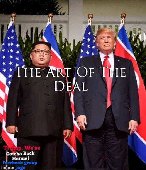 The Art Of The Deal | image tagged in kim jong un,donald trump,summit,singapore,meme,north korea | made w/ Imgflip meme maker